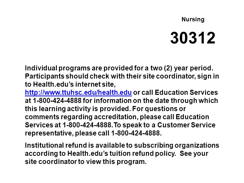 Nursing Individual programs are provided for a two (2) year period. Participants should check with their site coordinator, sign in to Health.edu's int