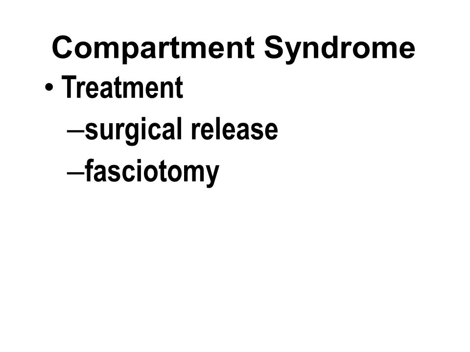 Compartment Syndrome Treatment – surgical release – fasciotomy
