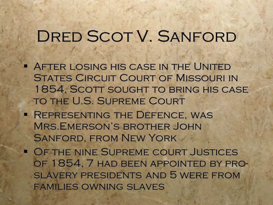 Dred Scot V. Sanford  After losing his case in the United States Circuit Court of Missouri in 1854, Scott sought to bring his case to the U.S. Suprem