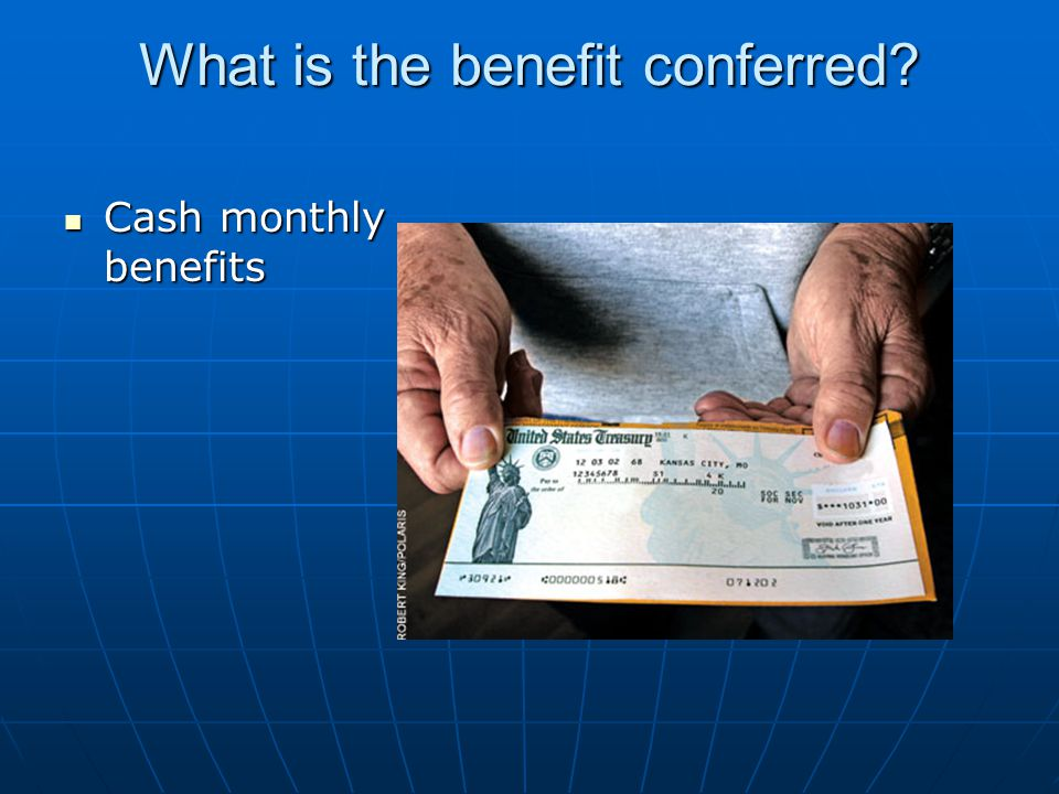 What is the benefit conferred Cash monthly benefits Cash monthly benefits