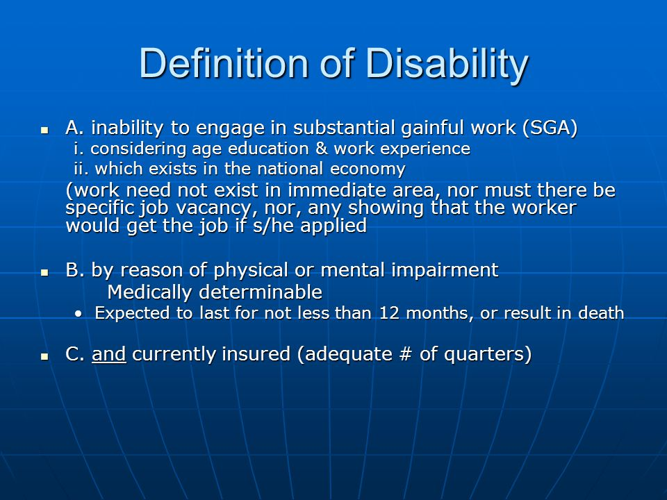 Definition of Disability A. inability to engage in substantial gainful work (SGA) A.