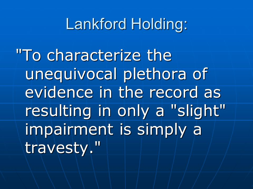 Lankford Holding: To characterize the unequivocal plethora of evidence in the record as resulting in only a slight impairment is simply a travesty.