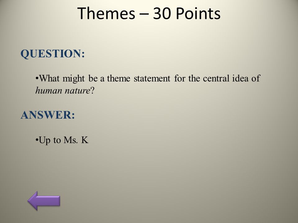 Themes – 30 Points QUESTION: What might be a theme statement for the central idea of human nature.