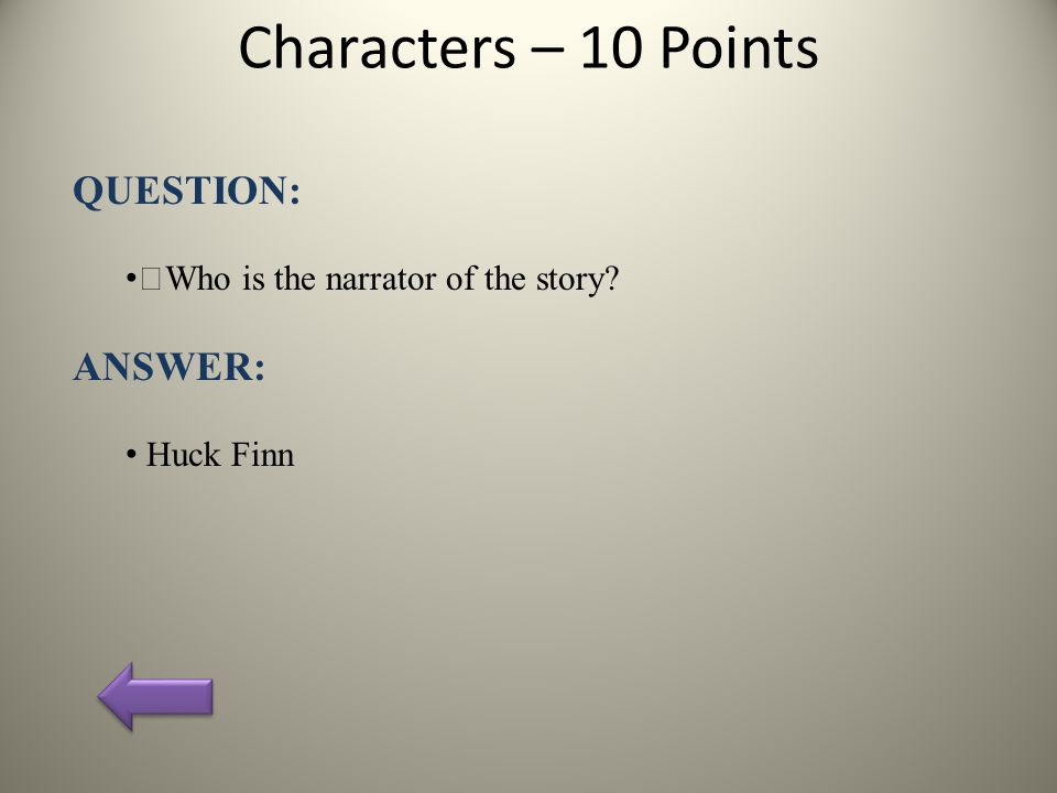 Characters – 10 Points QUESTION: Who is the narrator of the story ANSWER: Huck Finn