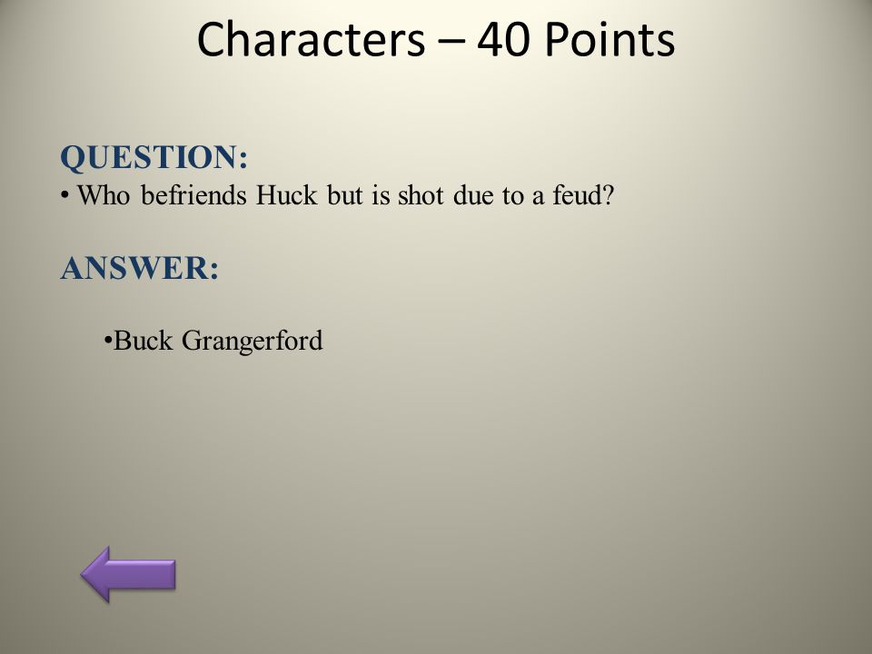 Characters – 40 Points QUESTION: Who befriends Huck but is shot due to a feud.
