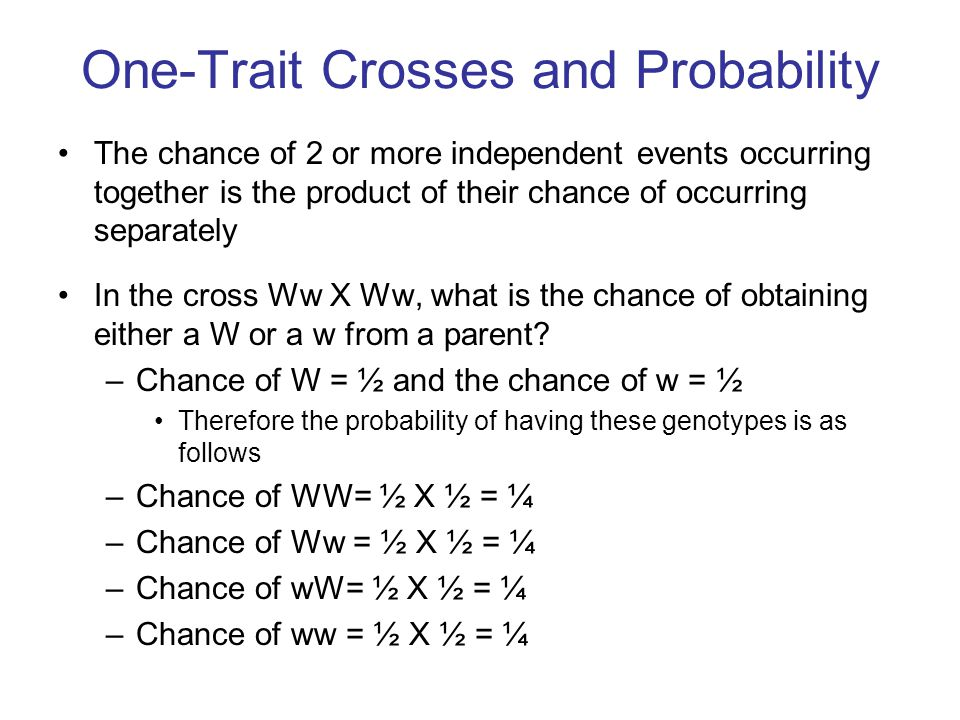 One-Trait Crosses and Probability The chance of 2 or more independent events occurring together is the product of their chance of occurring separately