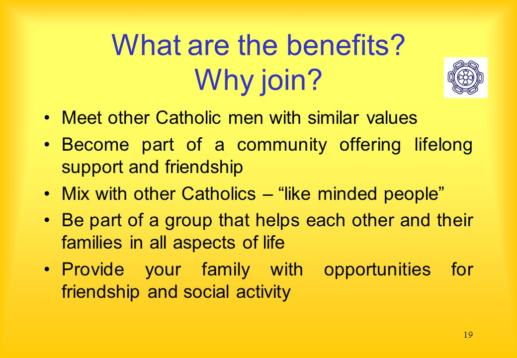 19 What are the benefits. Why join.