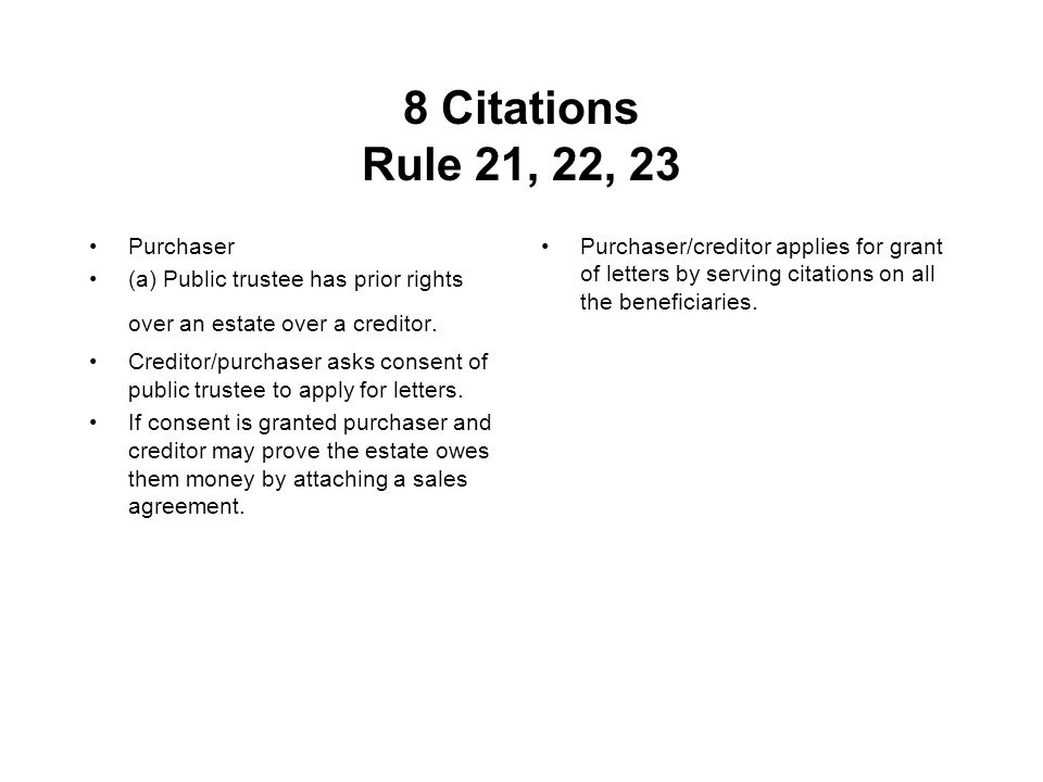 8 Citations Rule 21, 22, 23 Purchaser (a) Public trustee has prior rights over an estate over a creditor. Creditor/purchaser asks consent of public tr