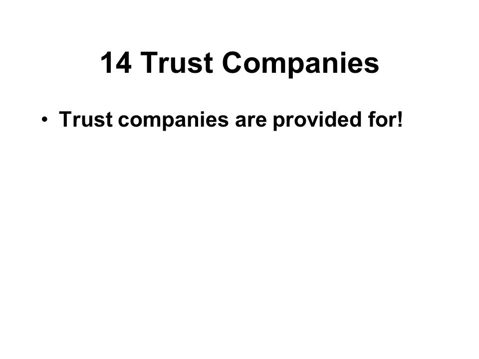 14 Trust Companies Trust companies are provided for!