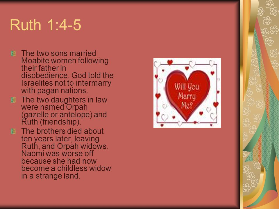 Ruth 1:4-5 The two sons married Moabite women following their father in disobedience.
