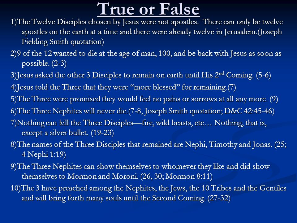 True or False 1)The Twelve Disciples chosen by Jesus were not apostles. There can only be twelve apostles on the earth at a time and there were alread