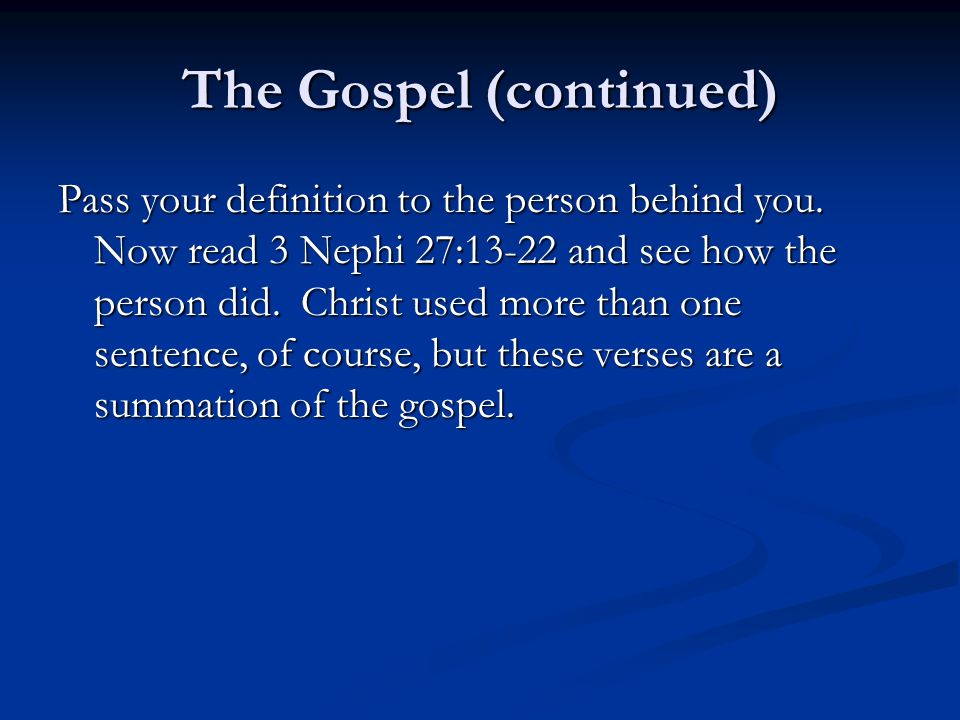 The Gospel (continued) Pass your definition to the person behind you. Now read 3 Nephi 27:13-22 and see how the person did. Christ used more than one