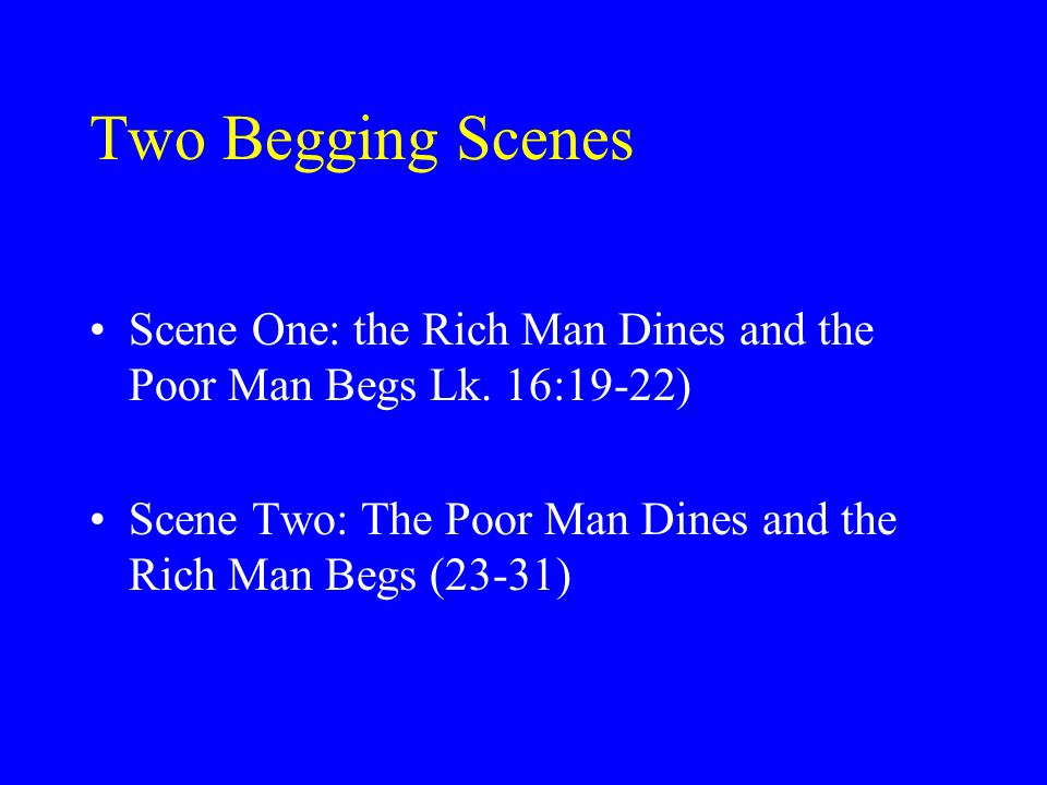 Two Begging Scenes Scene One: the Rich Man Dines and the Poor Man Begs Lk.