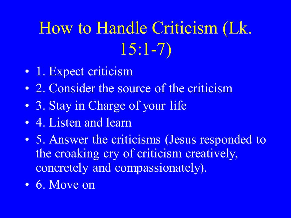 How to Handle Criticism (Lk. 15:1-7) 1. Expect criticism 2.