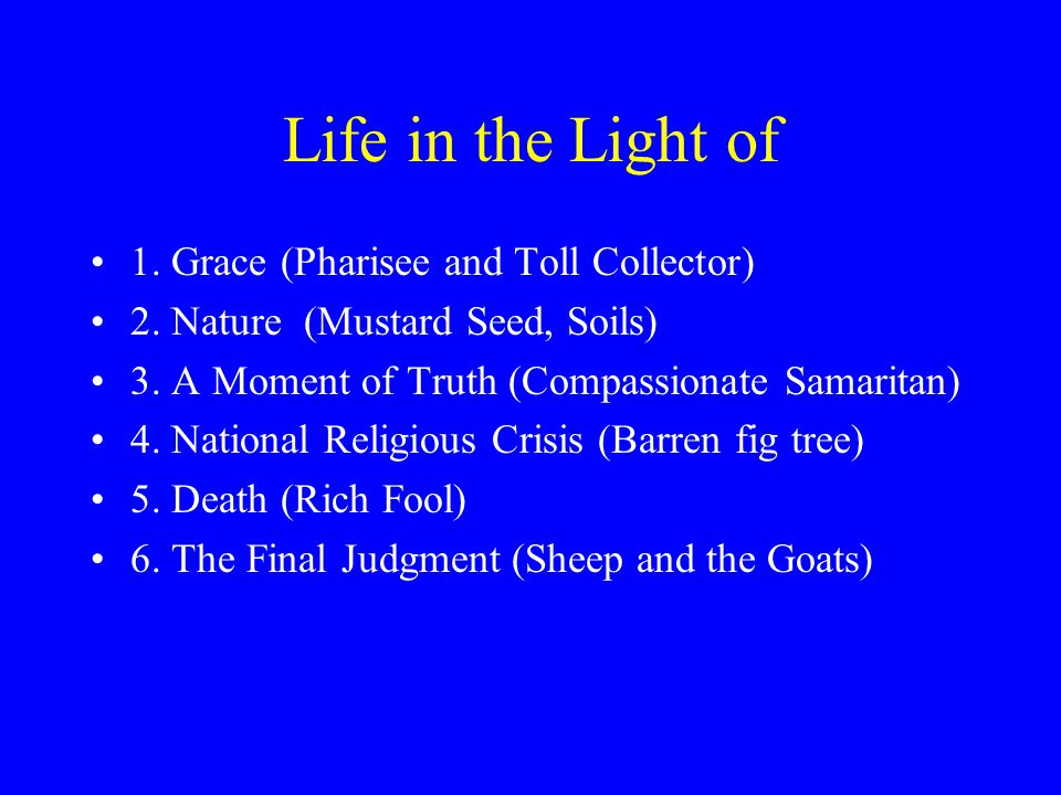 Life in the Light of 1. Grace (Pharisee and Toll Collector) 2.