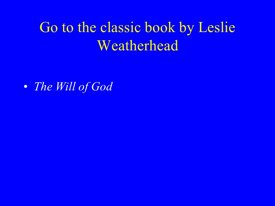 Go to the classic book by Leslie Weatherhead The Will of God