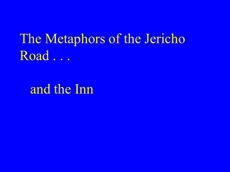 The Metaphors of the Jericho Road... and the Inn
