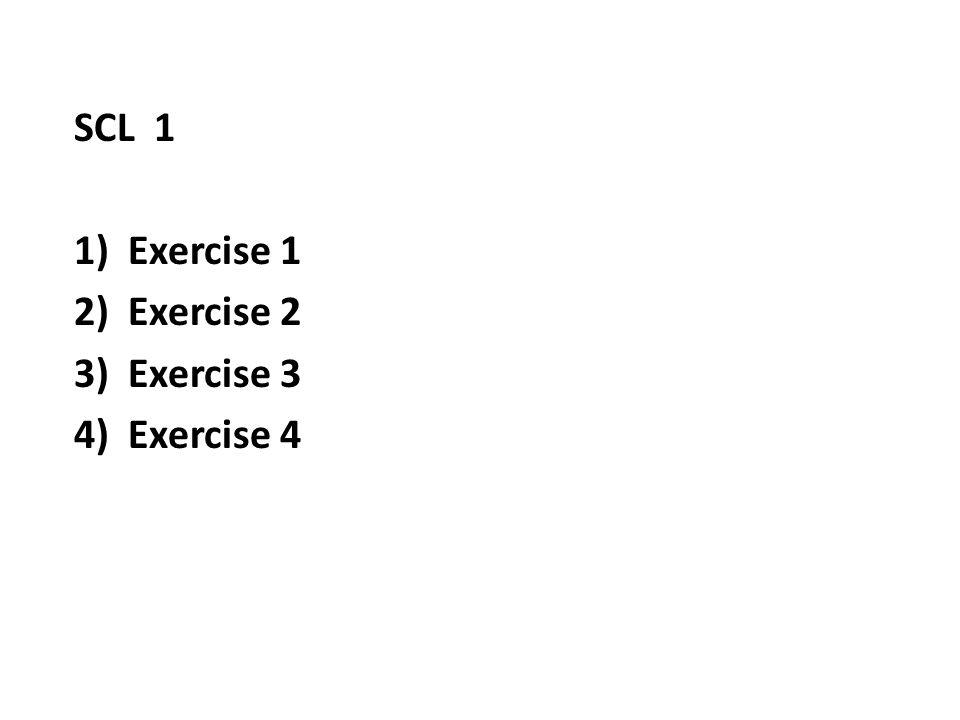 SCL 1 1)Exercise 1 2)Exercise 2 3)Exercise 3 4)Exercise 4