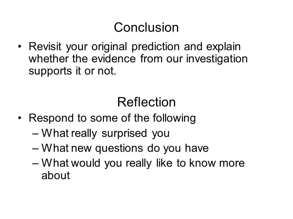 Conclusion Revisit your original prediction and explain whether the evidence from our investigation supports it or not.