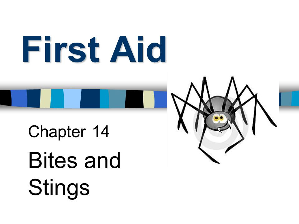 First Aid Chapter 14 Bites and Stings