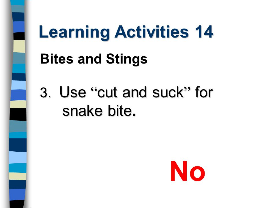 "Learning Activities 14 3. Use "" cut and suck "" for snake bite. No Bites and Stings"