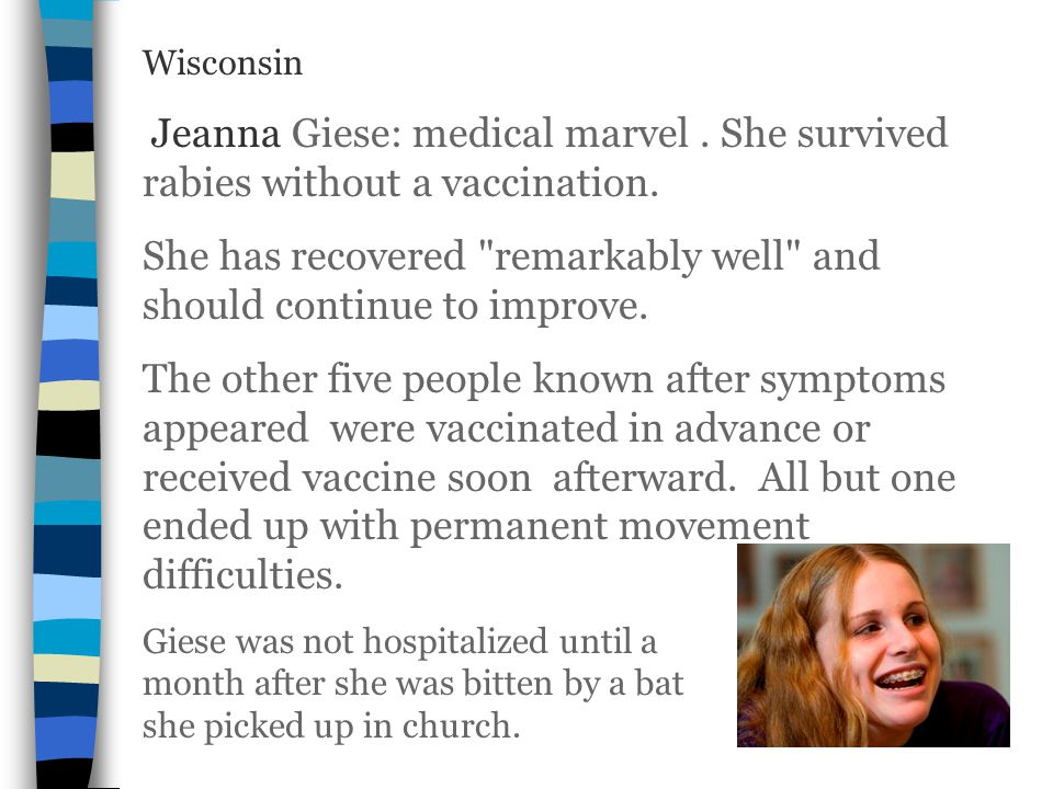 Wisconsin Jeanna Giese: medical marvel. She survived rabies without a vaccination. She has recovered