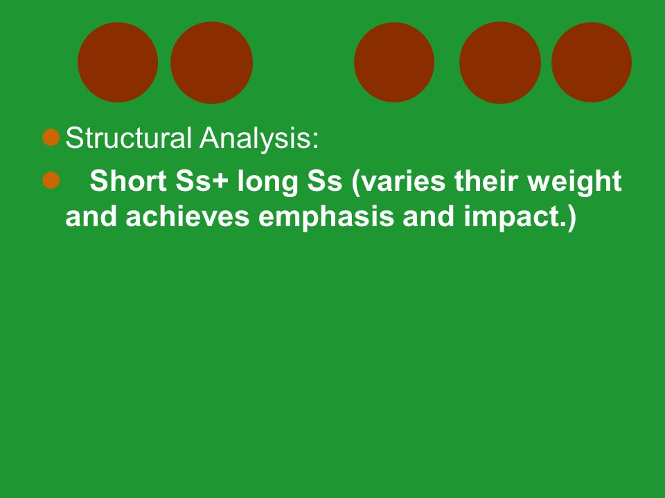 Structural Analysis: Short Ss+ long Ss (varies their weight and achieves emphasis and impact.)