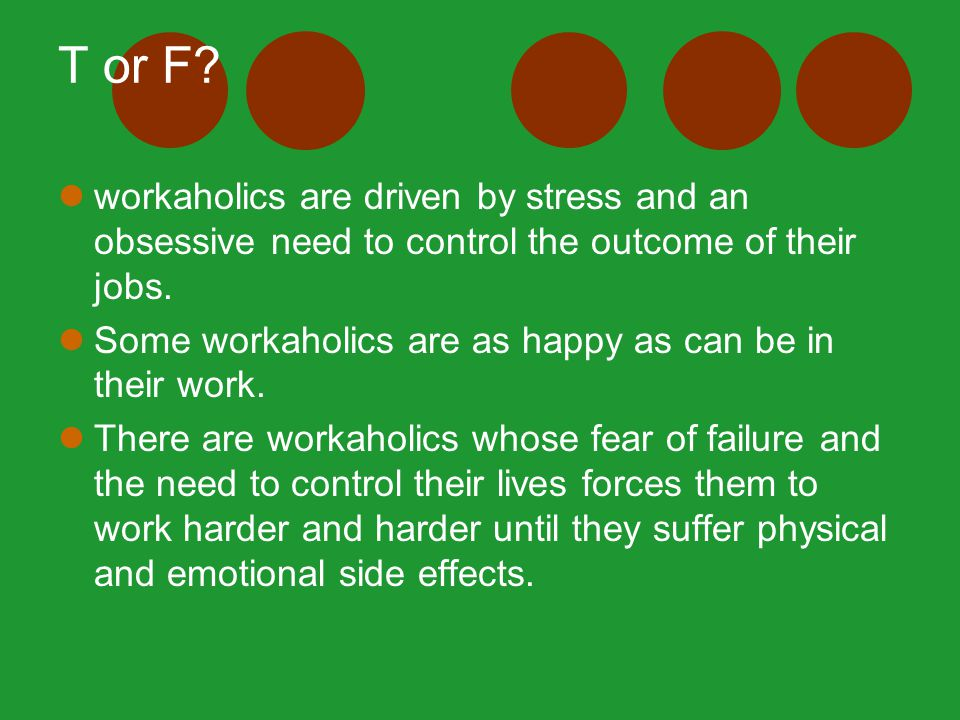 Workaholics are mentally healthy and work hard because it gives them great satisfaction.