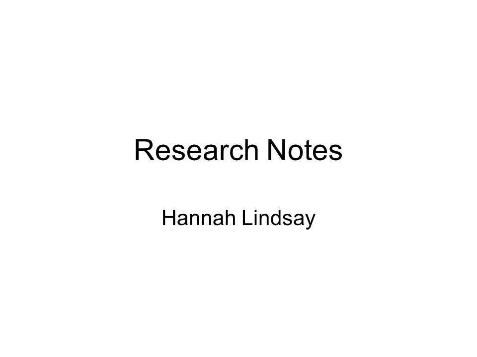 Research Notes Hannah Lindsay