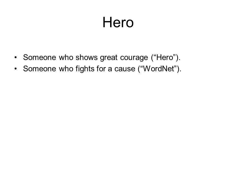 Hero Someone who shows great courage ( Hero ). Someone who fights for a cause ( WordNet ).