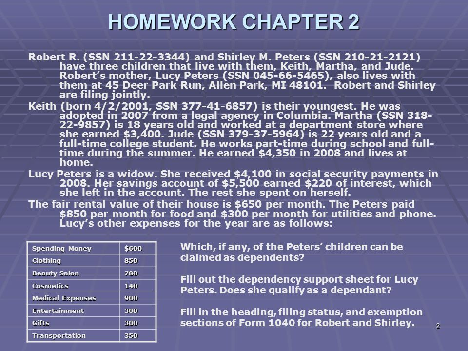 2 HOMEWORK CHAPTER 2 Robert R. (SSN 211-22-3344) and Shirley M. Peters (SSN 210-21-2121) have three children that live with them, Keith, Martha, and J