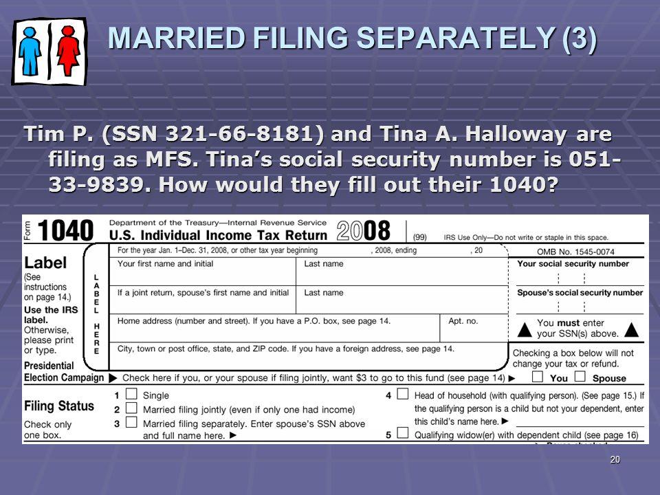 20 MARRIED FILING SEPARATELY (3) MARRIED FILING SEPARATELY (3) Tim P. (SSN 321-66-8181) and Tina A. Halloway are filing as MFS. Tina's social security