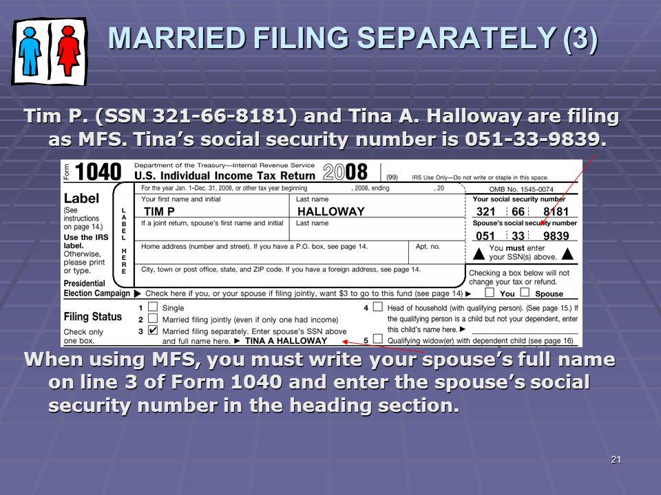 21 MARRIED FILING SEPARATELY (3) MARRIED FILING SEPARATELY (3) Tim P. (SSN 321-66-8181) and Tina A. Halloway are filing as MFS. Tina's social security