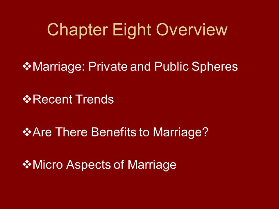 Chapter Eight Overview  Marriage: Private and Public Spheres  Recent Trends  Are There Benefits to Marriage.