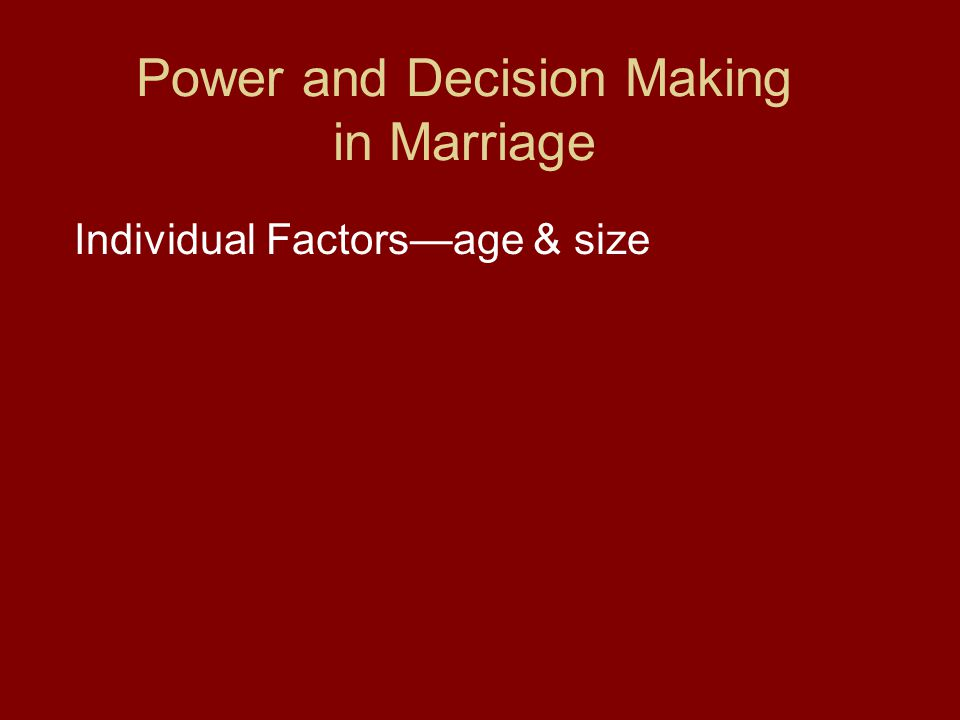 Power and Decision Making in Marriage Individual Factors—age & size