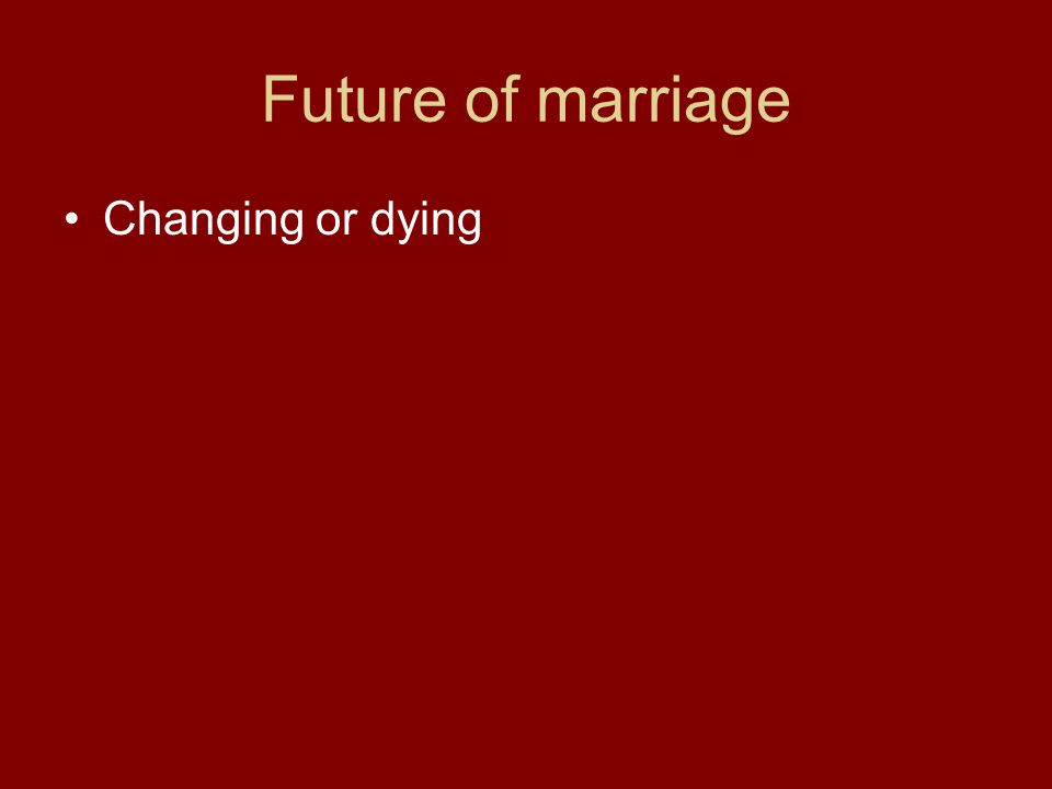 Future of marriage Changing or dying