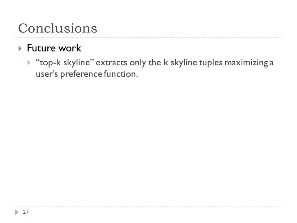Conclusions  Future work  top-k skyline extracts only the k skyline tuples maximizing a user's preference function.