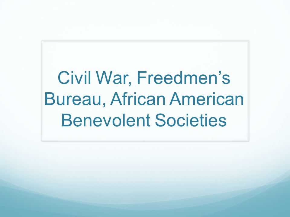 Civil War, Freedmen's Bureau, African American Benevolent Societies