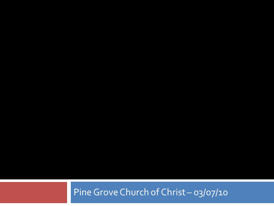 Pine Grove Church of Christ – 03/07/10