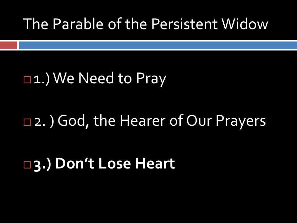 The Parable of the Persistent Widow  1.) We Need to Pray  2.