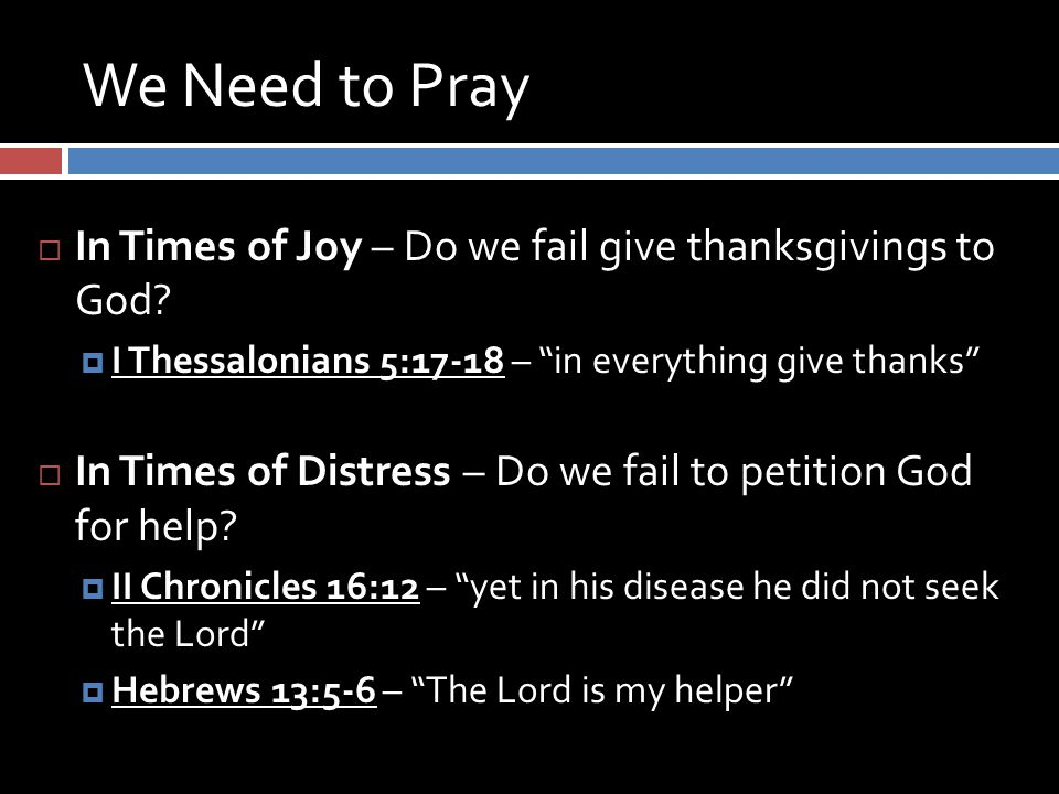 We Need to Pray  In Times of Joy – Do we fail give thanksgivings to God.