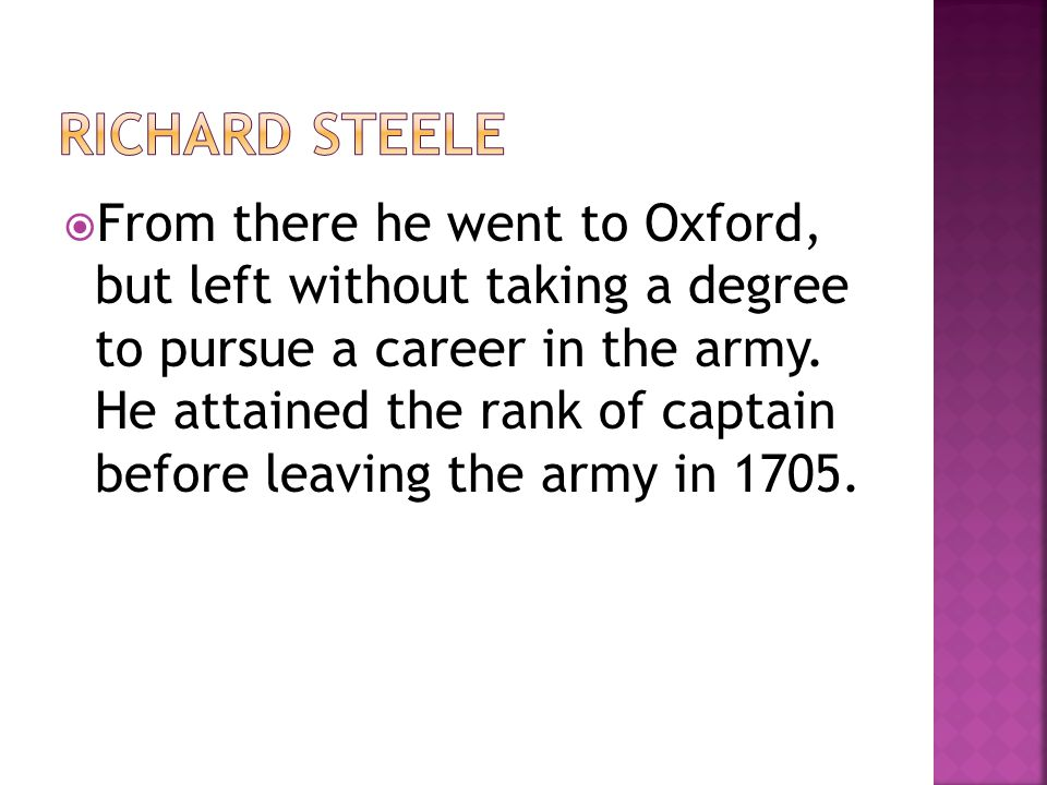  From there he went to Oxford, but left without taking a degree to pursue a career in the army. He attained the rank of captain before leaving the ar