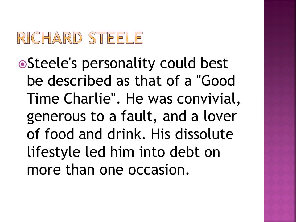  Steele s personality could best be described as that of a Good Time Charlie .