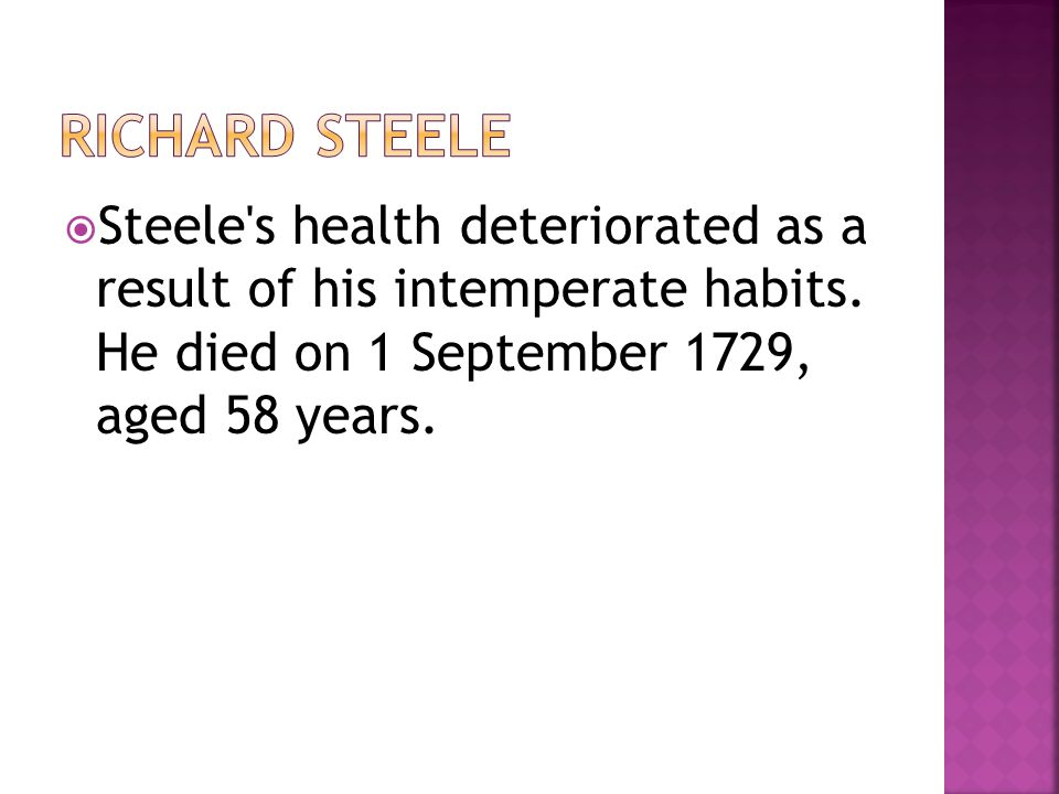  Steele s health deteriorated as a result of his intemperate habits.