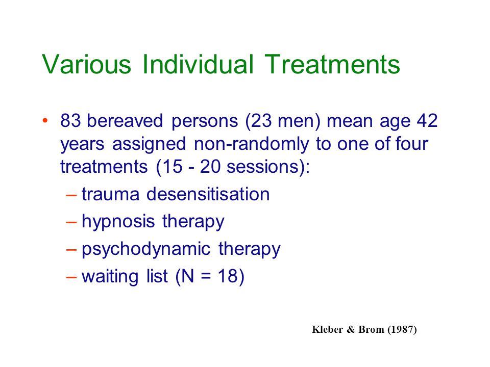 Various Individual Treatments 83 bereaved persons (23 men) mean age 42 years assigned non-randomly to one of four treatments (15 - 20 sessions): –trau