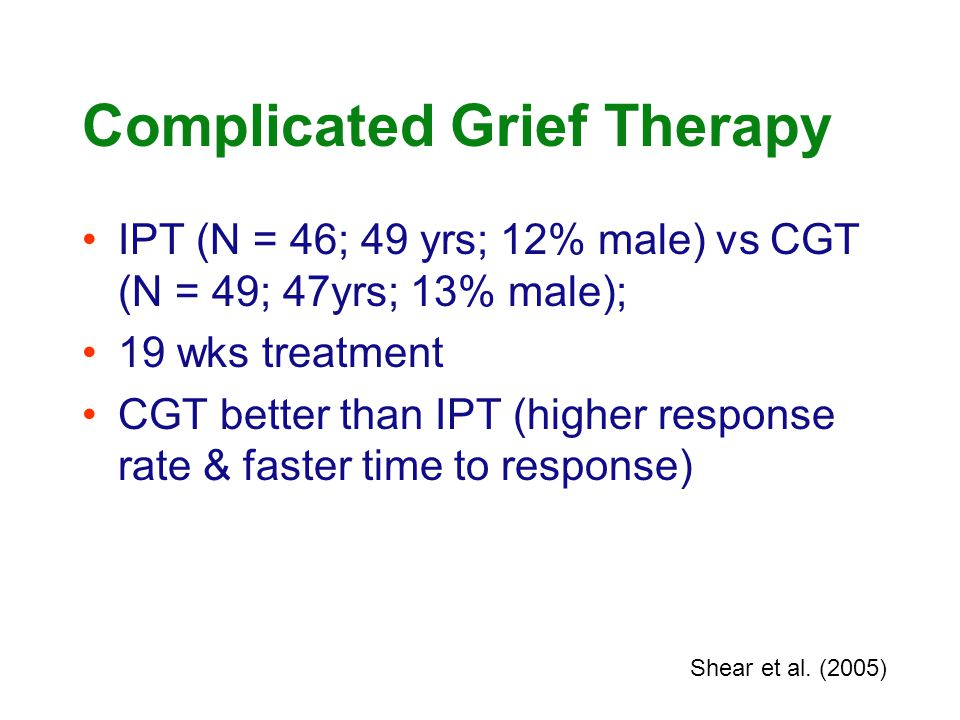 Complicated Grief Therapy IPT (N = 46; 49 yrs; 12% male) vs CGT (N = 49; 47yrs; 13% male); 19 wks treatment CGT better than IPT (higher response rate