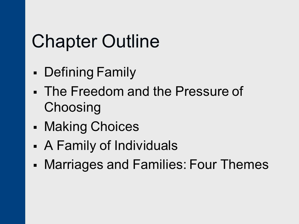 Chapter Outline  Defining Family  The Freedom and the Pressure of Choosing  Making Choices  A Family of Individuals  Marriages and Families: Four Themes
