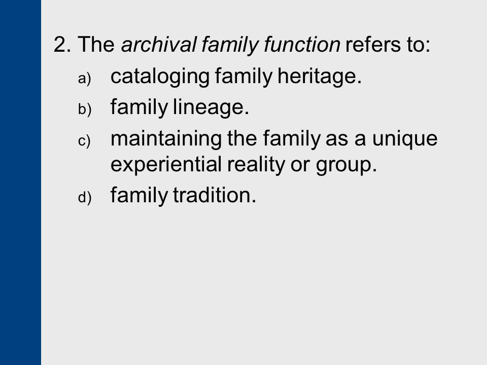 2.The archival family function refers to: a) cataloging family heritage.