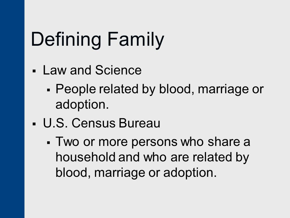 Defining Family  Law and Science  People related by blood, marriage or adoption.