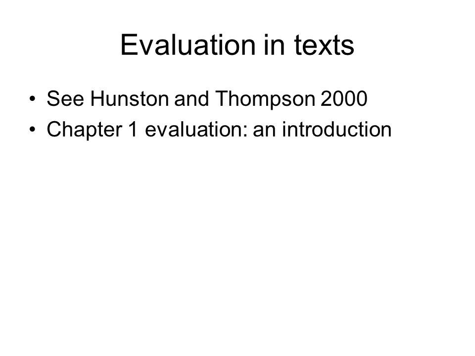 Evaluation in texts See Hunston and Thompson 2000 Chapter 1 evaluation: an introduction